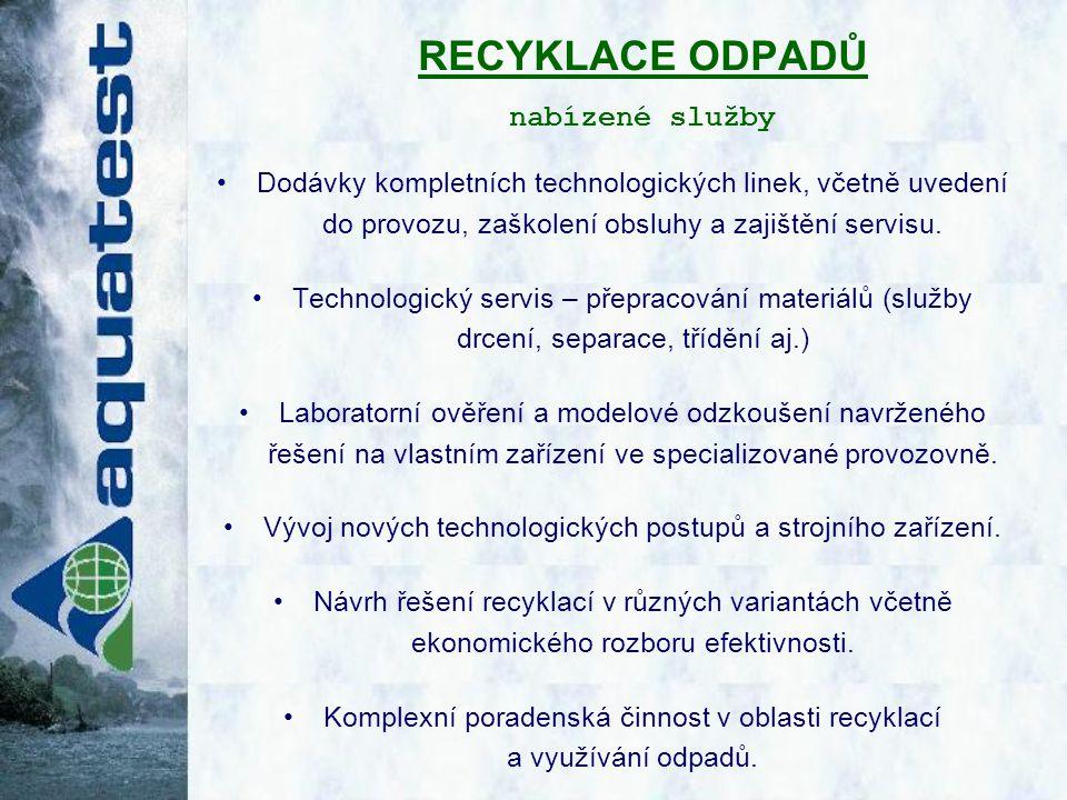 RECYKLACE ODPADŮ nabízené služby Dodávky kompletních technologických linek, včetně uvedení do provozu, zaškolení obsluhy a zajištění servisu.