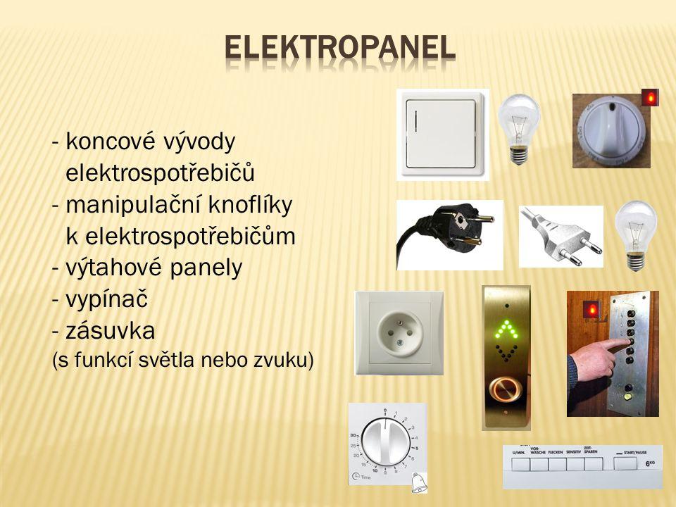 -koncové vývody elektrospotřebičů -manipulační knoflíky k elektrospotřebičům -výtahové panely -vypínač -zásuvka (s funkcí světla nebo zvuku)