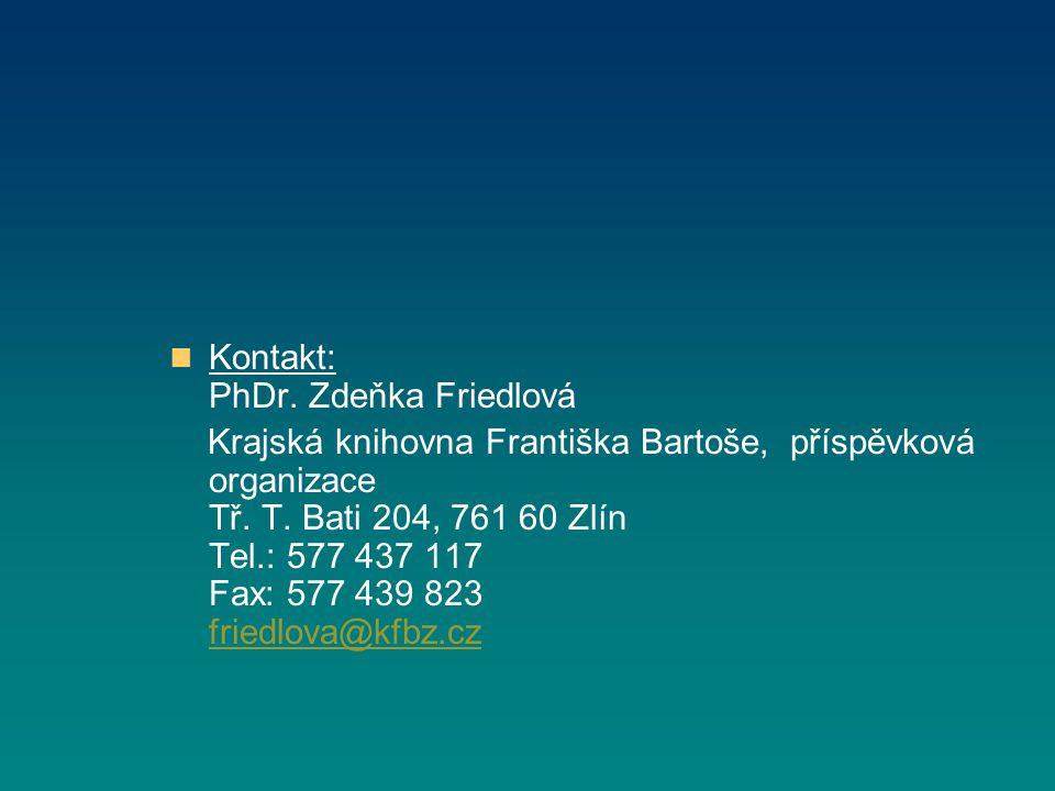 Kontakt: PhDr. Zdeňka Friedlová Krajská knihovna Františka Bartoše, příspěvková organizace Tř.