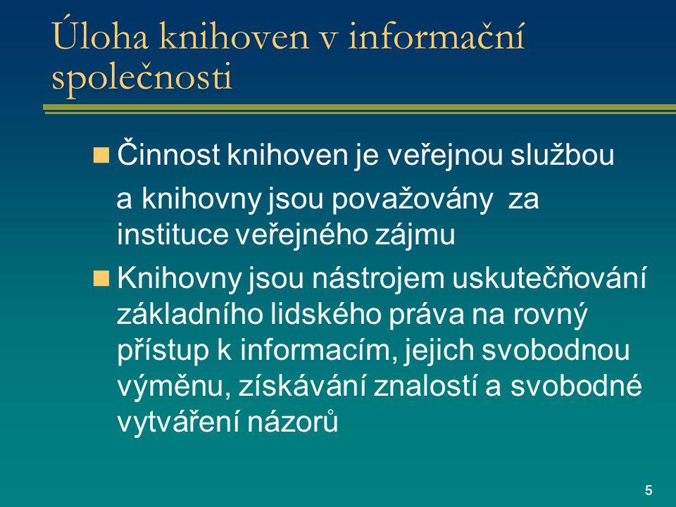 5 Úloha knihoven v informační společnosti Činnost knihoven je veřejnou službou a knihovny jsou považovány za instituce veřejného zájmu Knihovny jsou nástrojem uskutečňování základního lidského práva na rovný přístup k informacím, jejich svobodnou výměnu, získávání znalostí a svobodné vytváření názorů