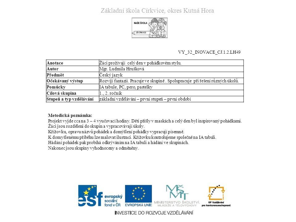Základní škola Církvice, okres Kutná Hora VY_32_INOVACE_CJ.1.2.LH49 Metodická poznámka: Projekt vyjde cca na 3 – 4 vyučovací hodiny.
