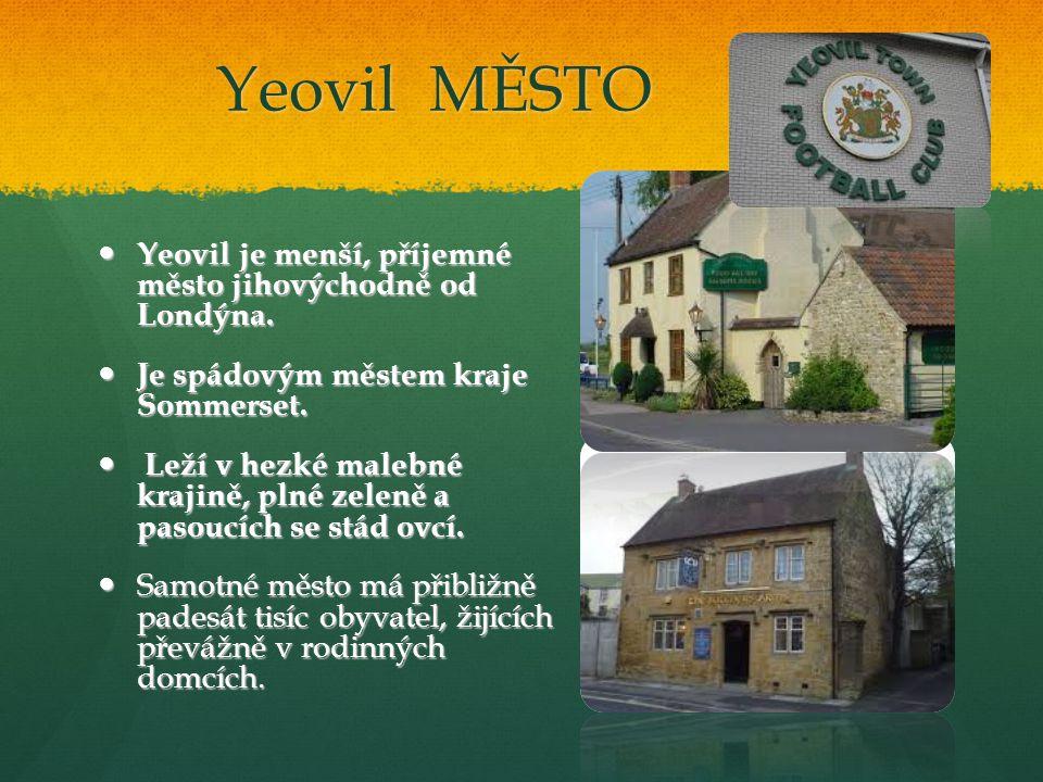 Yeovil MĚSTO Yeovil je menší, příjemné město jihovýchodně od Londýna.