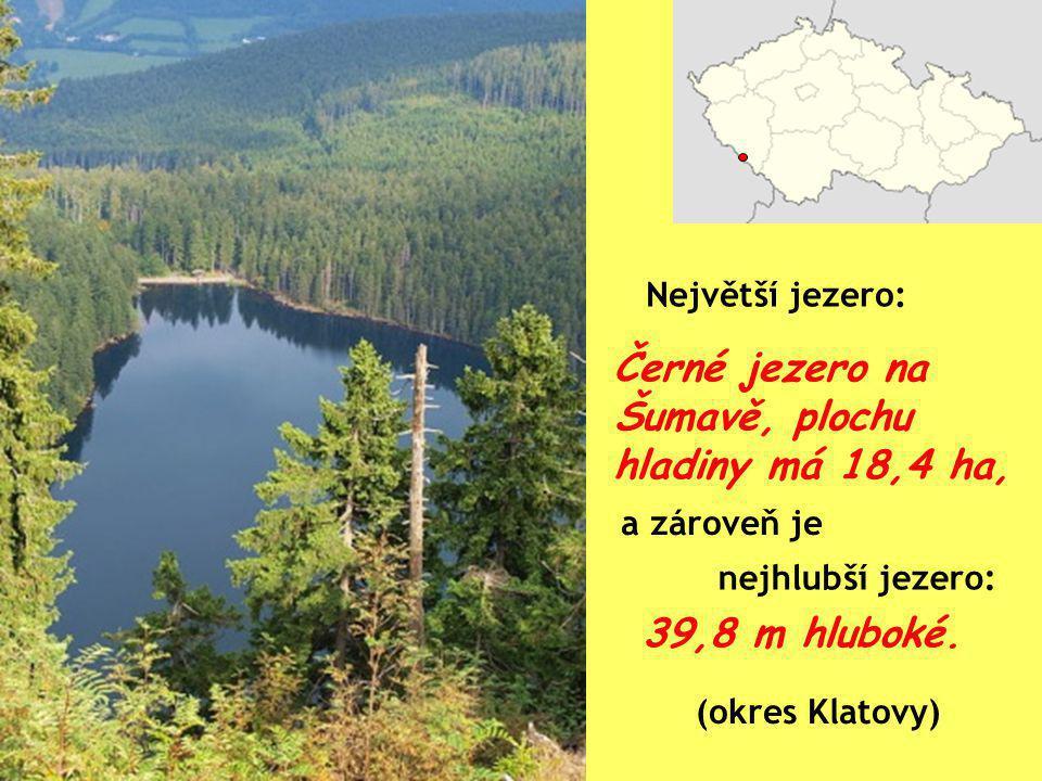 Černé jezero na Šumavě, plochu hladiny má 18,4 ha, Největší jezero: nejhlubší jezero: 39,8 m hluboké. (okres Klatovy) a zároveň je