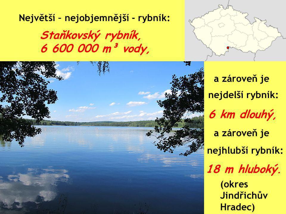 Staňkovský rybník, 6 600 000 m³ vody, Největší – nejobjemnější - rybník: nejdelší rybník: 6 km dlouhý, nejhlubší rybník: 18 m hluboký. (okres Jindřich