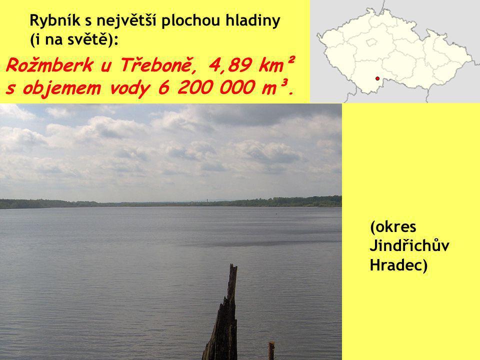 Rožmberk u Třeboně, 4,89 km² s objemem vody 6 200 000 m³. Rybník s největší plochou hladiny (i na světě): (okres Jindřichův Hradec)