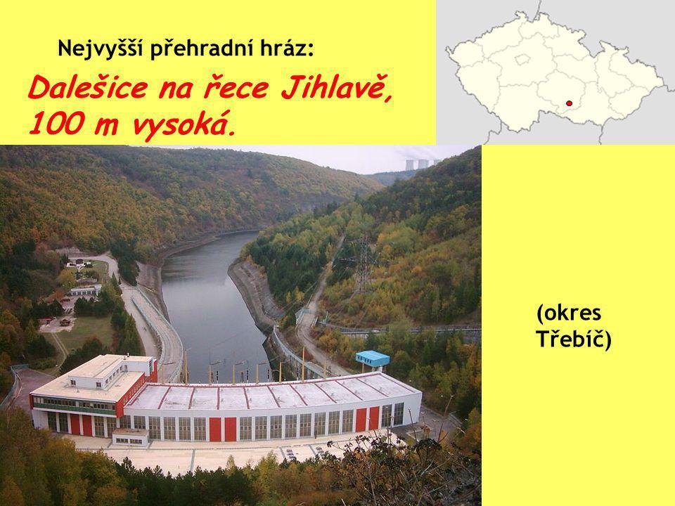 Dalešice na řece Jihlavě, 100 m vysoká. Nejvyšší přehradní hráz: (okres Třebíč)