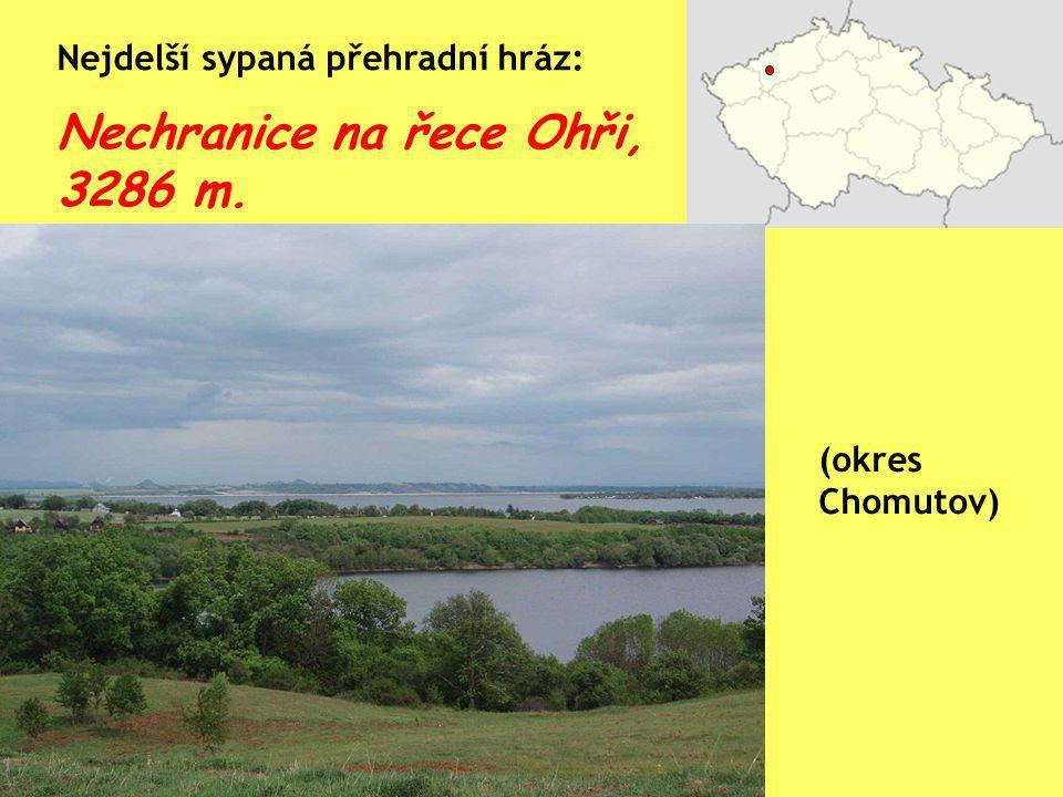 Nejdelší sypaná přehradní hráz: Nechranice na řece Ohři, 3286 m. (okres Chomutov)