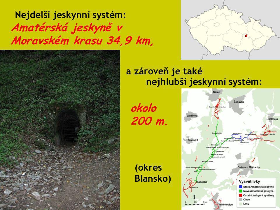 Amatérská jeskyně v Moravském krasu 34,9 km, Nejdelší jeskynní systém: nejhlubší jeskynní systém: okolo 200 m. (okres Blansko) a zároveň je také