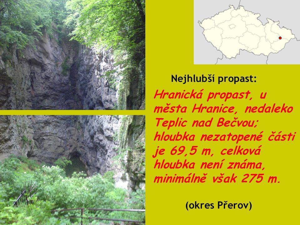Hranická propast, u města Hranice, nedaleko Teplic nad Bečvou; hloubka nezatopené části je 69,5 m, celková hloubka není známa, minimálně však 275 m. N
