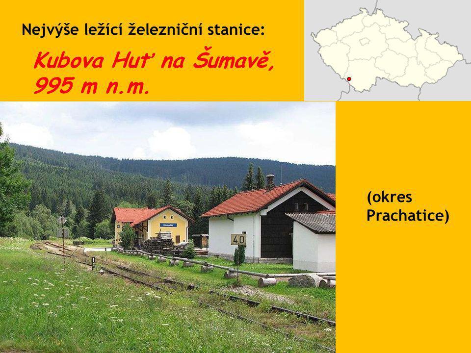 Kubova Huť na Šumavě, 995 m n.m. Nejvýše ležící železniční stanice: (okres Prachatice)