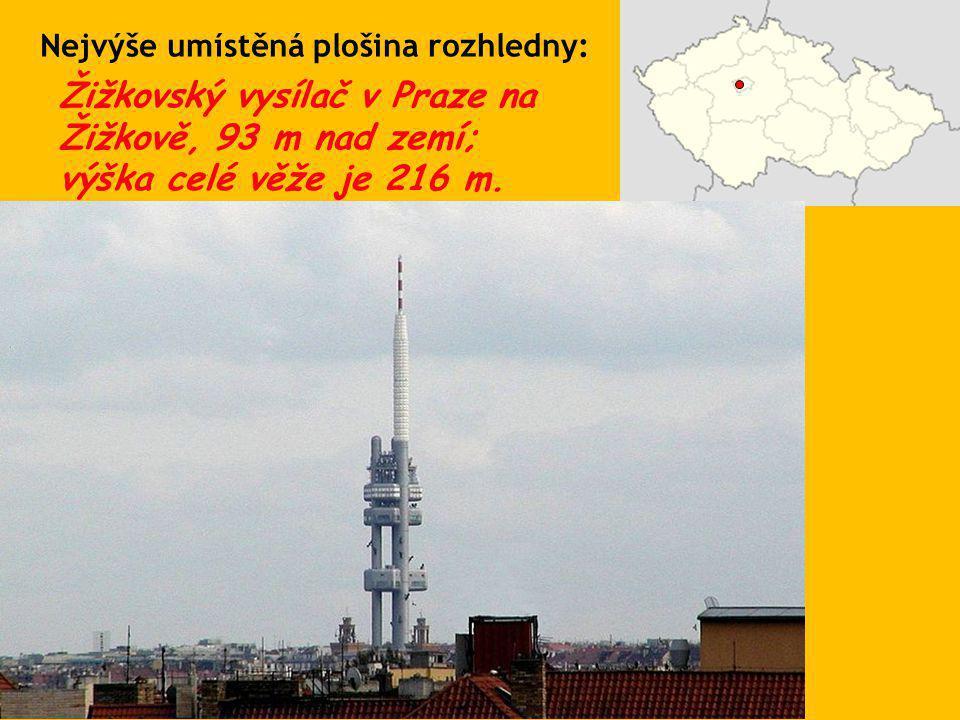 Žižkovský vysílač v Praze na Žižkově, 93 m nad zemí; výška celé věže je 216 m. Nejvýše umístěná plošina rozhledny: