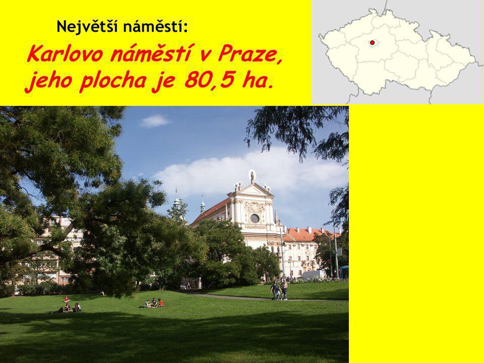 Největší náměstí: Karlovo náměstí v Praze, jeho plocha je 80,5 ha.