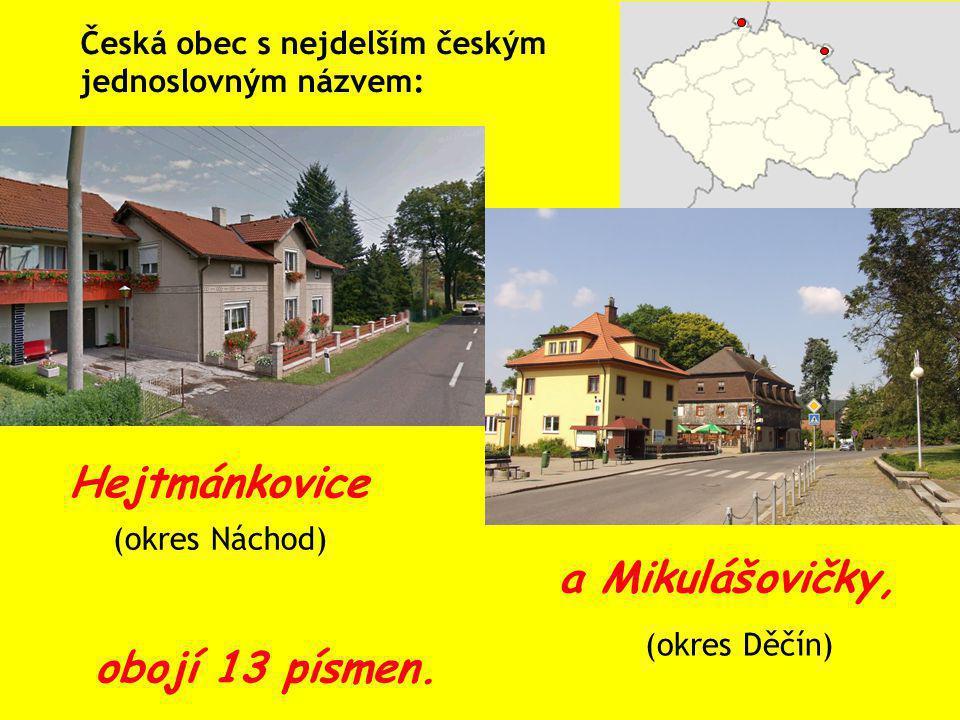 Česká obec s nejdelším českým jednoslovným názvem: Hejtmánkovice (okres Náchod) a Mikulášovičky, obojí 13 písmen. (okres Děčín)
