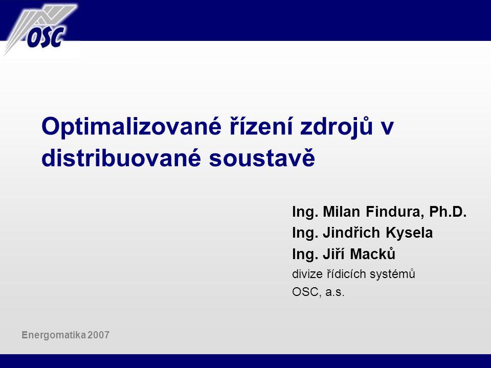 Optimalizované řízení zdrojů v distribuované soustavě Ing. Milan Findura, Ph.D. Ing. Jindřich Kysela Ing. Jiří Macků divize řídicích systémů OSC, a.s.