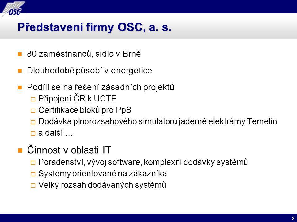 2 Představení firmy OSC, a. s. 80 zaměstnanců, sídlo v Brně Dlouhodobě působí v energetice Podílí se na řešení zásadních projektů  Připojení ČR k UCT