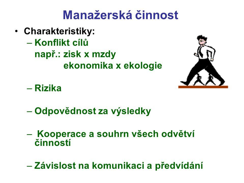 Manažerská činnost Charakteristiky: –Konflikt cílů např.: zisk x mzdy ekonomika x ekologie –Rizika –Odpovědnost za výsledky – Kooperace a souhrn všech
