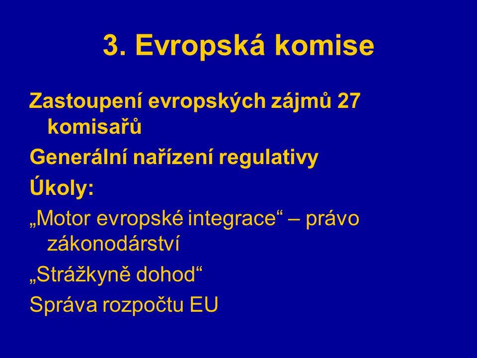 """3. Evropská komise Zastoupení evropských zájmů 27 komisařů Generální nařízení regulativy Úkoly: """"Motor evropské integrace"""" – právo zákonodárství """"Strá"""