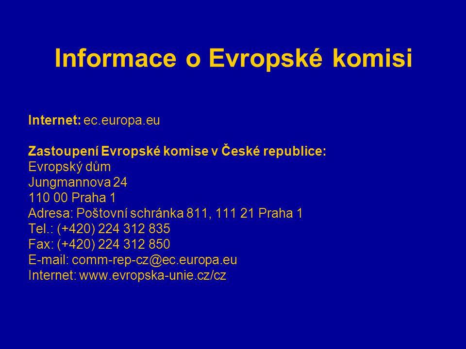Informace o Evropské komisi Internet: ec.europa.eu Zastoupení Evropské komise v České republice: Evropský dům Jungmannova 24 110 00 Praha 1 Adresa: Poštovní schránka 811, 111 21 Praha 1 Tel.: (+420) 224 312 835 Fax: (+420) 224 312 850 E-mail: comm-rep-cz@ec.europa.eu Internet: www.evropska-unie.cz/cz