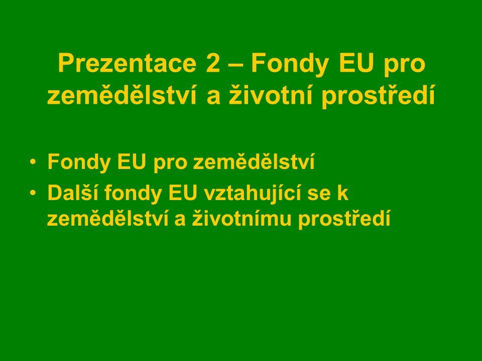 Prezentace 2 – Fondy EU pro zemědělství a životní prostředí Fondy EU pro zemědělství Další fondy EU vztahující se k zemědělství a životnímu prostředí