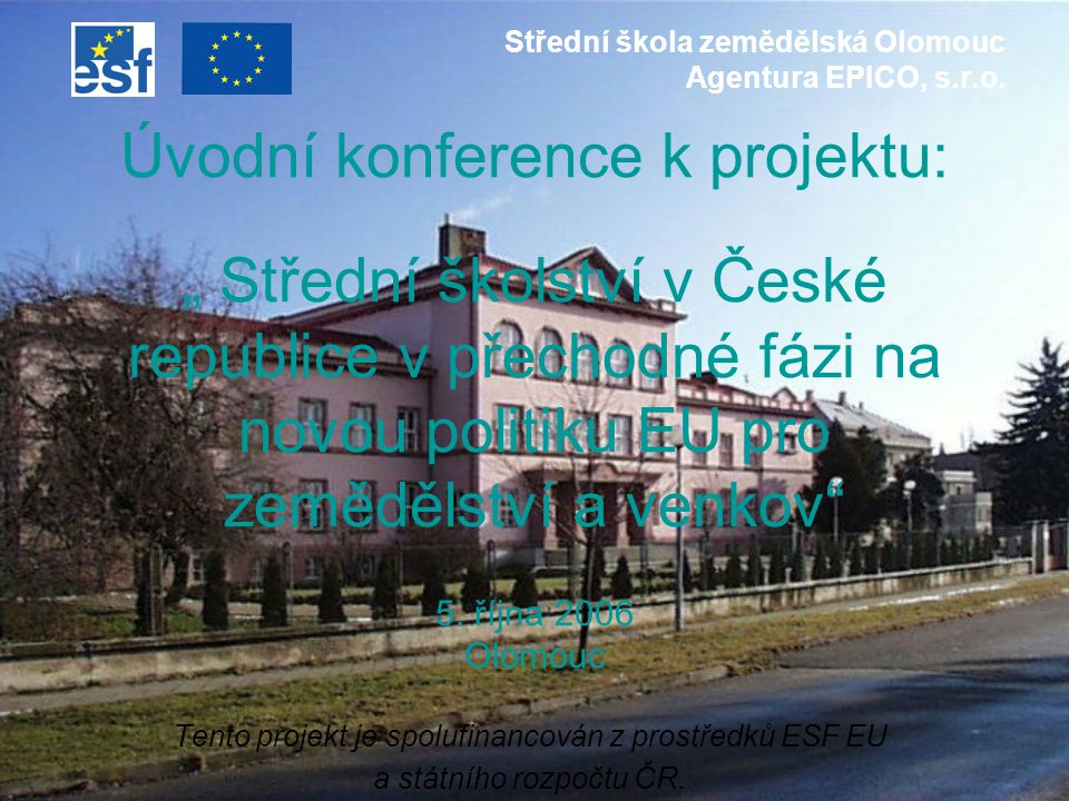"""Úvodní konference k projektu: """" Střední školství v České republice v přechodné fázi na novou politiku EU pro zemědělství a venkov 5."""
