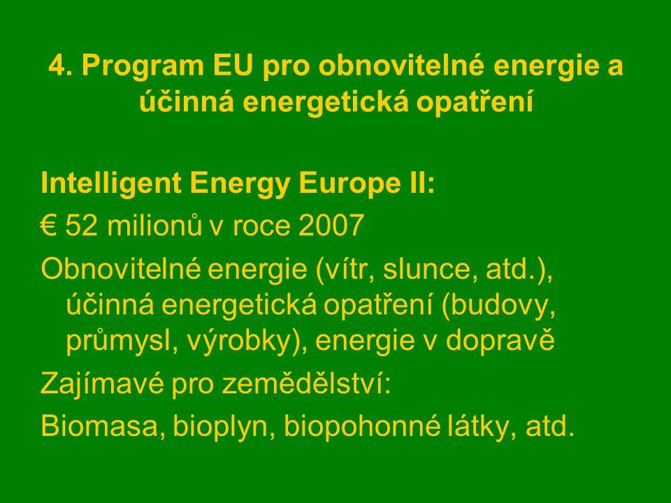 4. Program EU pro obnovitelné energie a účinná energetická opatření Intelligent Energy Europe II: € 52 milionů v roce 2007 Obnovitelné energie (vítr,