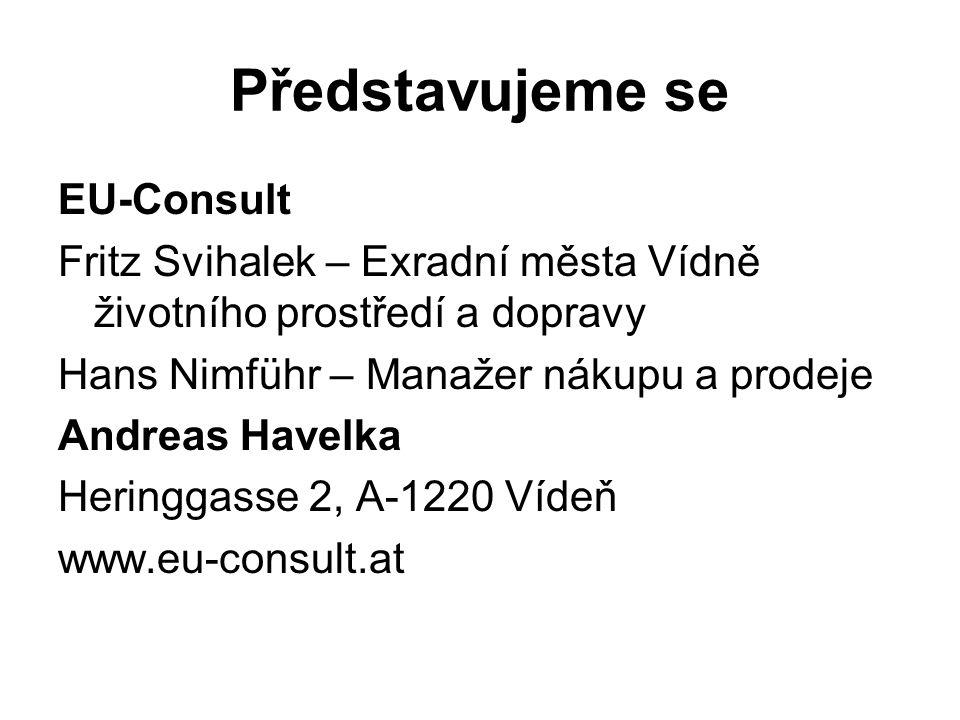 Představujeme se EU-Consult Fritz Svihalek – Exradní města Vídně životního prostředí a dopravy Hans Nimführ – Manažer nákupu a prodeje Andreas Havelka Heringgasse 2, A-1220 Vídeň www.eu-consult.at