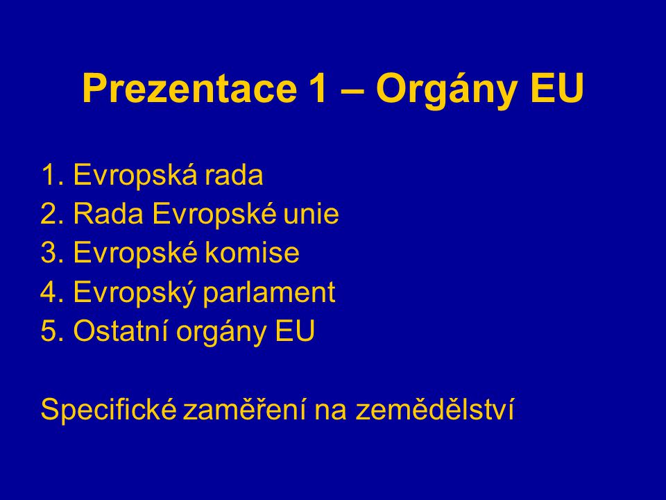 Prezentace 1 – Orgány EU 1. Evropská rada 2. Rada Evropské unie 3.