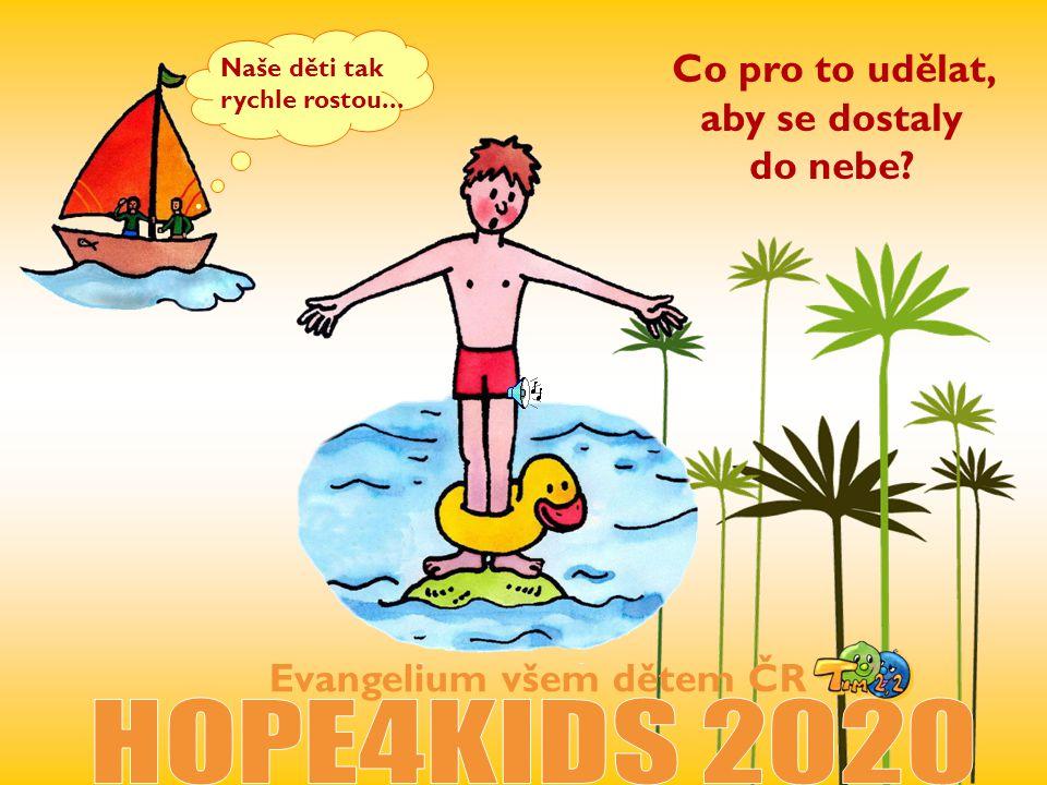 Evangelium všem dětem ČR Co pro to udělat, aby se dostaly do nebe? Naše děti tak rychle rostou...