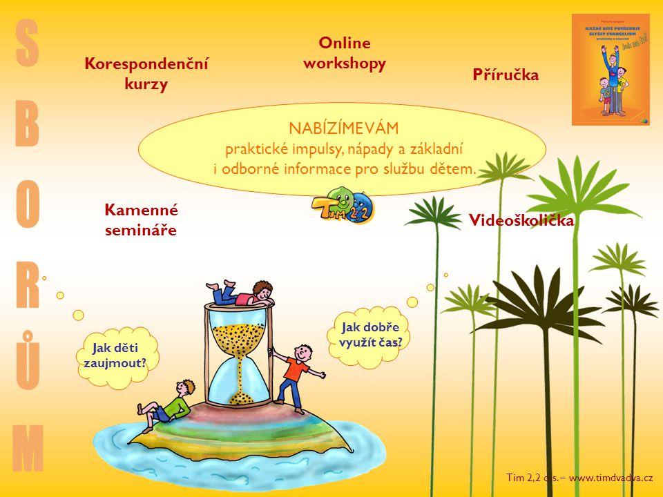 Tim 2,2 o.s. – www.timdvadva.cz NABÍZÍME VÁM praktické impulsy, nápady a základní i odborné informace pro službu dětem. Příručka Online workshopy Kore
