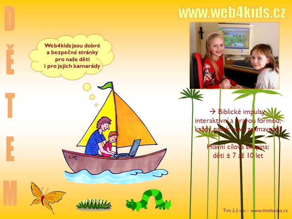 Tim 2,2 o.s. – www.timdvadva.cz Web4kids jsou dobré a bezpečné stránky pro naše děti i pro jejich kamarády  Biblické impulsy interaktivní a hravou fo