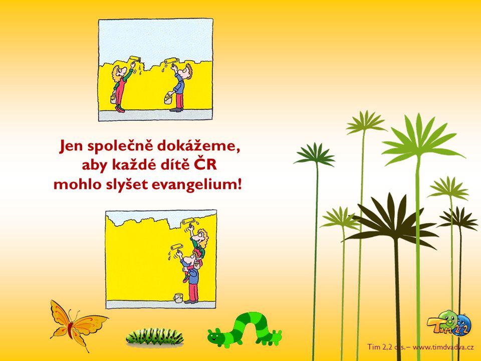 Tim 2,2 o.s. – www.timdvadva.cz Jen společně dokážeme, aby každé dítě ČR mohlo slyšet evangelium!