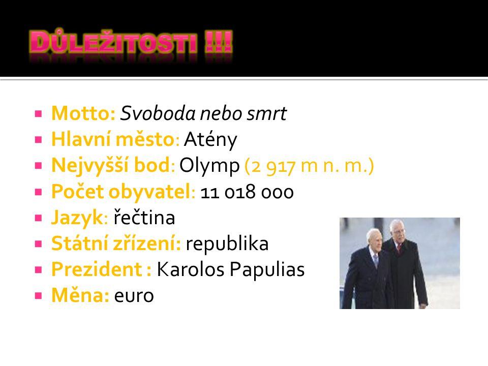  Motto: Svoboda nebo smrt  Hlavní město: Atény  Nejvyšší bod: Olymp (2 917 m n.