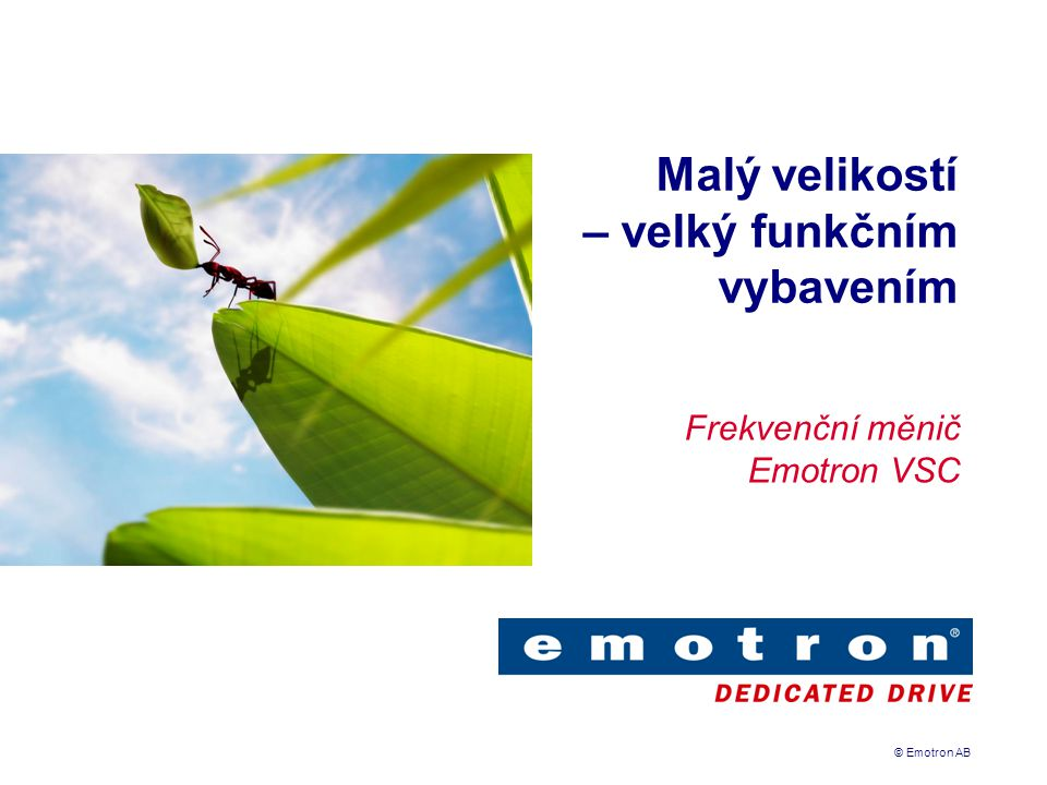 © Emotron AB Kompaktní ve všech velikostech Kompaktní formát Propracované funkce Flexibilní instalace Uživatelsky orientované nastavování Vyvinutý pro vaši aplikaci