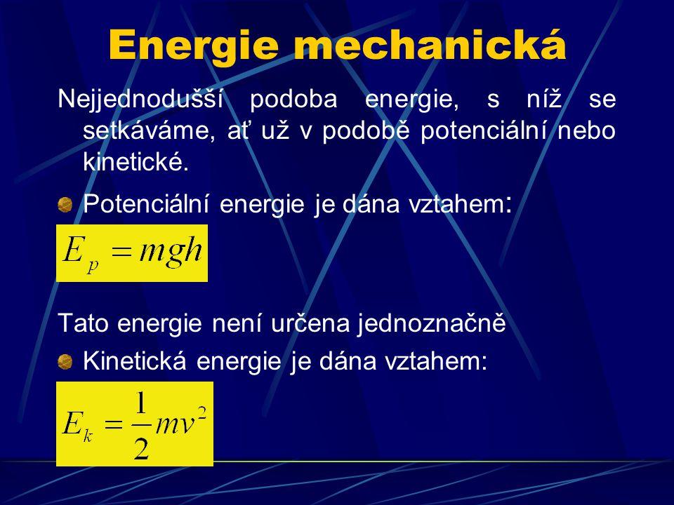 Energie mechanická Nejjednodušší podoba energie, s níž se setkáváme, ať už v podobě potenciální nebo kinetické.