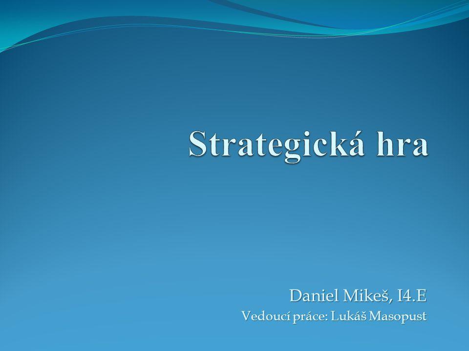 Daniel Mikeš, I4.E Vedoucí práce: Lukáš Masopust