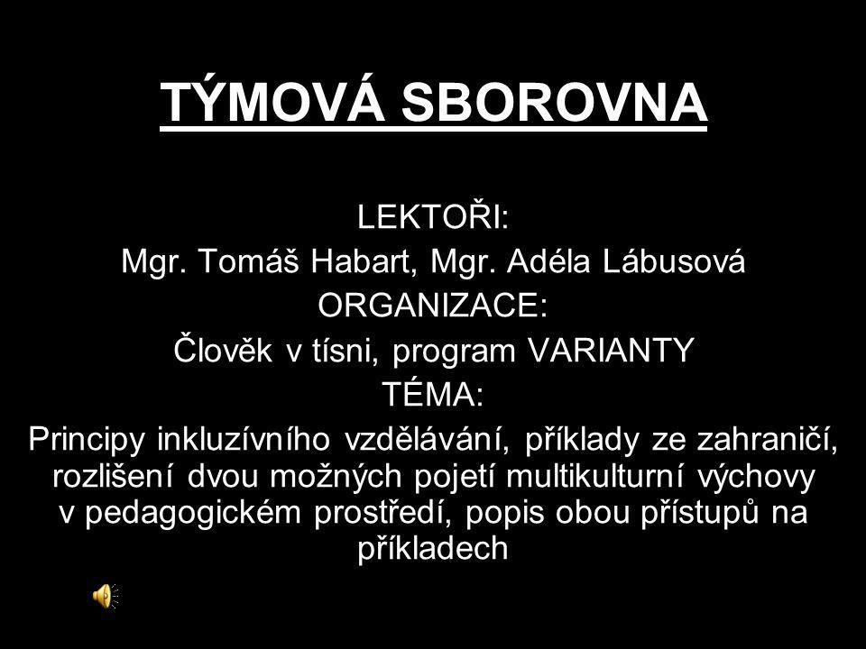 TÝMOVÁ SBOROVNA LEKTOŘI: Mgr. Tomáš Habart, Mgr. Adéla Lábusová ORGANIZACE: Člověk v tísni, program VARIANTY TÉMA: Principy inkluzívního vzdělávání, p