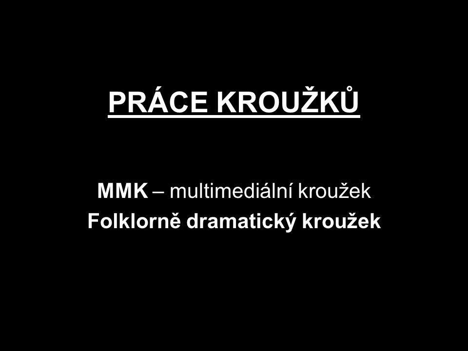 PRÁCE KROUŽKŮ MMK – multimediální kroužek Folklorně dramatický kroužek