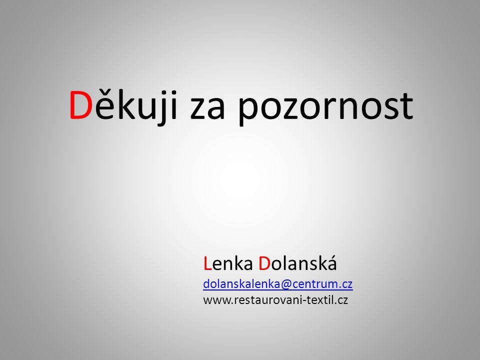 Děkuji za pozornost Lenka Dolanská dolanskalenka@centrum.cz www.restaurovani-textil.cz