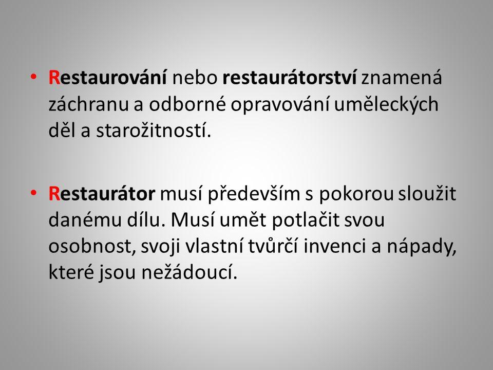 Restaurování nebo restaurátorství znamená záchranu a odborné opravování uměleckých děl a starožitností. Restaurátor musí především s pokorou sloužit d