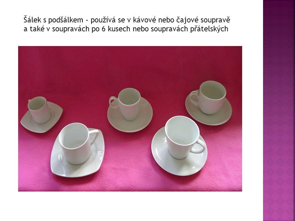Šálek s podšálkem – používá se v kávové nebo čajové soupravě a také v soupravách po 6 kusech nebo soupravách přátelských