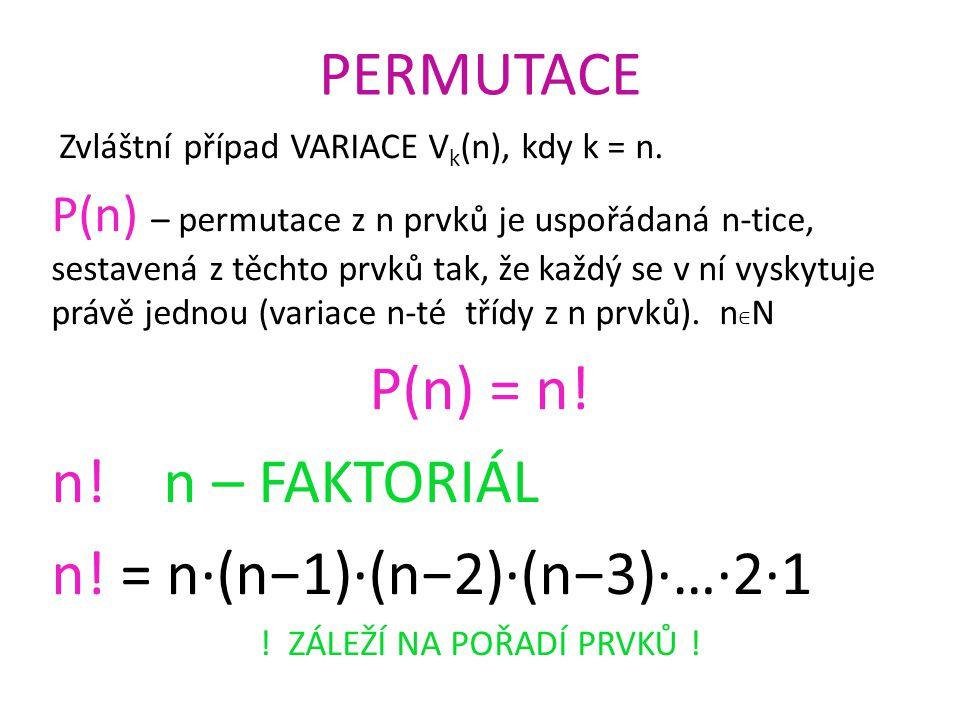 PERMUTACE Zvláštní případ VARIACE V k (n), kdy k = n.