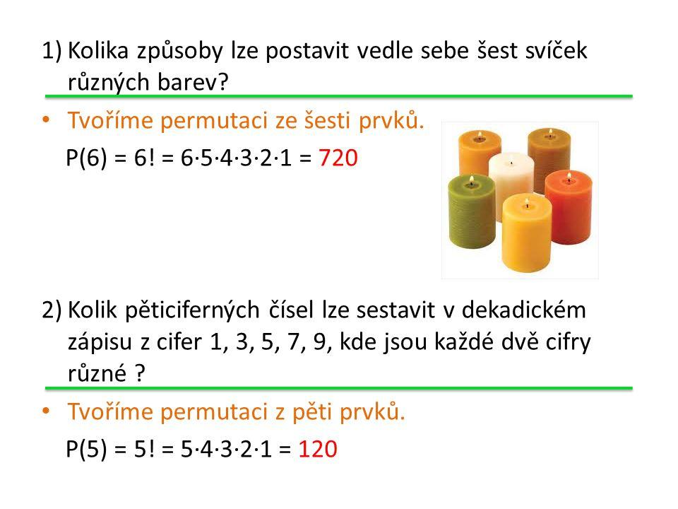 1)Kolika způsoby lze postavit vedle sebe šest svíček různých barev.