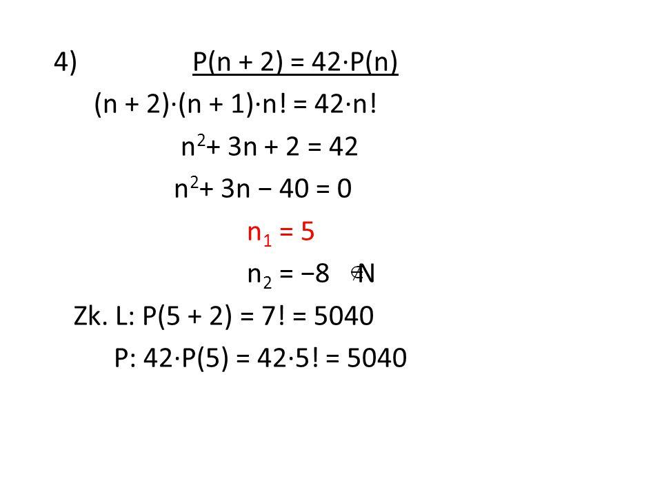 4) P(n + 2) = 42·P(n) (n + 2)·(n + 1)·n. = 42·n.