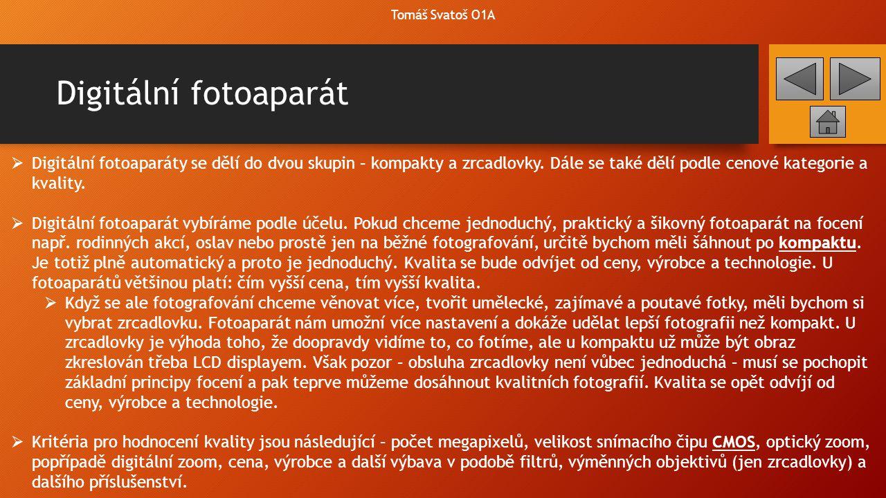 Digitální fotoaparát  Digitální fotoaparáty se dělí do dvou skupin – kompakty a zrcadlovky. Dále se také dělí podle cenové kategorie a kvality.  Dig
