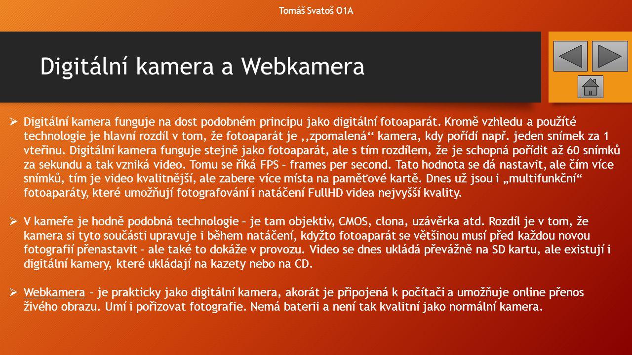 Digitální kamera a Webkamera  Digitální kamera funguje na dost podobném principu jako digitální fotoaparát. Kromě vzhledu a použíté technologie je hl