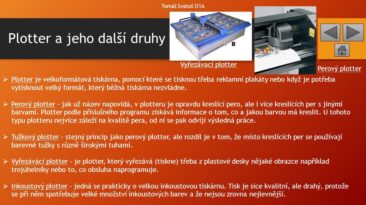 Plotter a jeho další druhy Tomáš Svatoš O1A  Plotter je velkoformátová tiskárna, pomocí které se tisknou třeba reklamní plakáty nebo když je potřeba