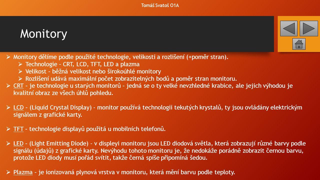 Monitory Tomáš Svatoš O1A  Monitory dělíme podle použité technologie, velikosti a rozlišení (+poměr stran).  Technologie – CRT, LCD, TFT, LED a plaz