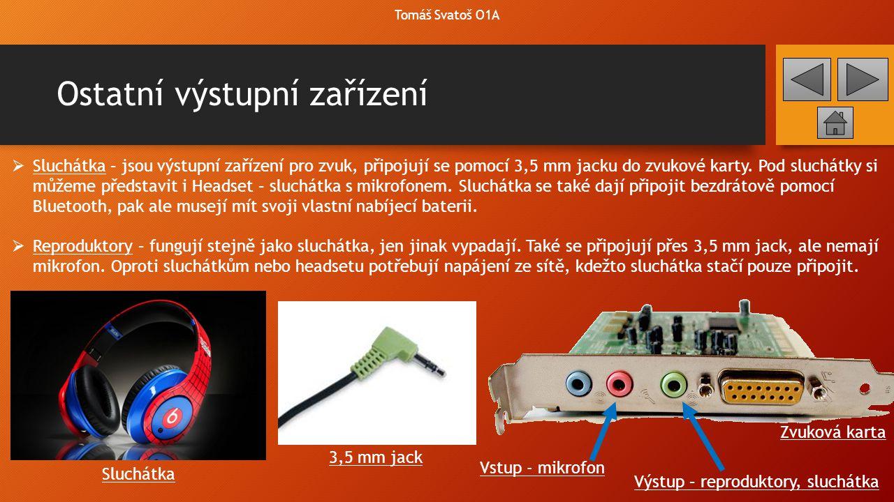 Ostatní výstupní zařízení Tomáš Svatoš O1A  Sluchátka – jsou výstupní zařízení pro zvuk, připojují se pomocí 3,5 mm jacku do zvukové karty. Pod sluch