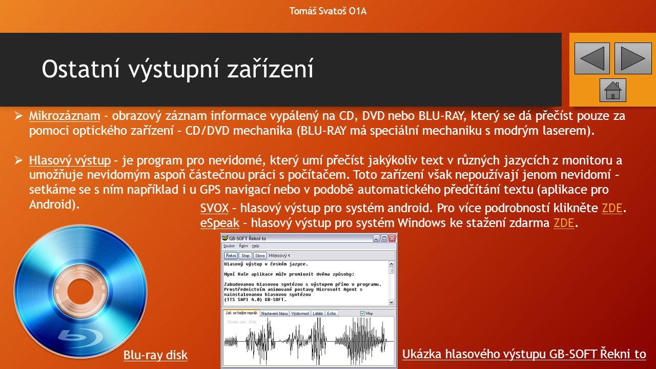 Ostatní výstupní zařízení Tomáš Svatoš O1A  Mikrozáznam - obrazový záznam informace vypálený na CD, DVD nebo BLU-RAY, který se dá přečíst pouze za po