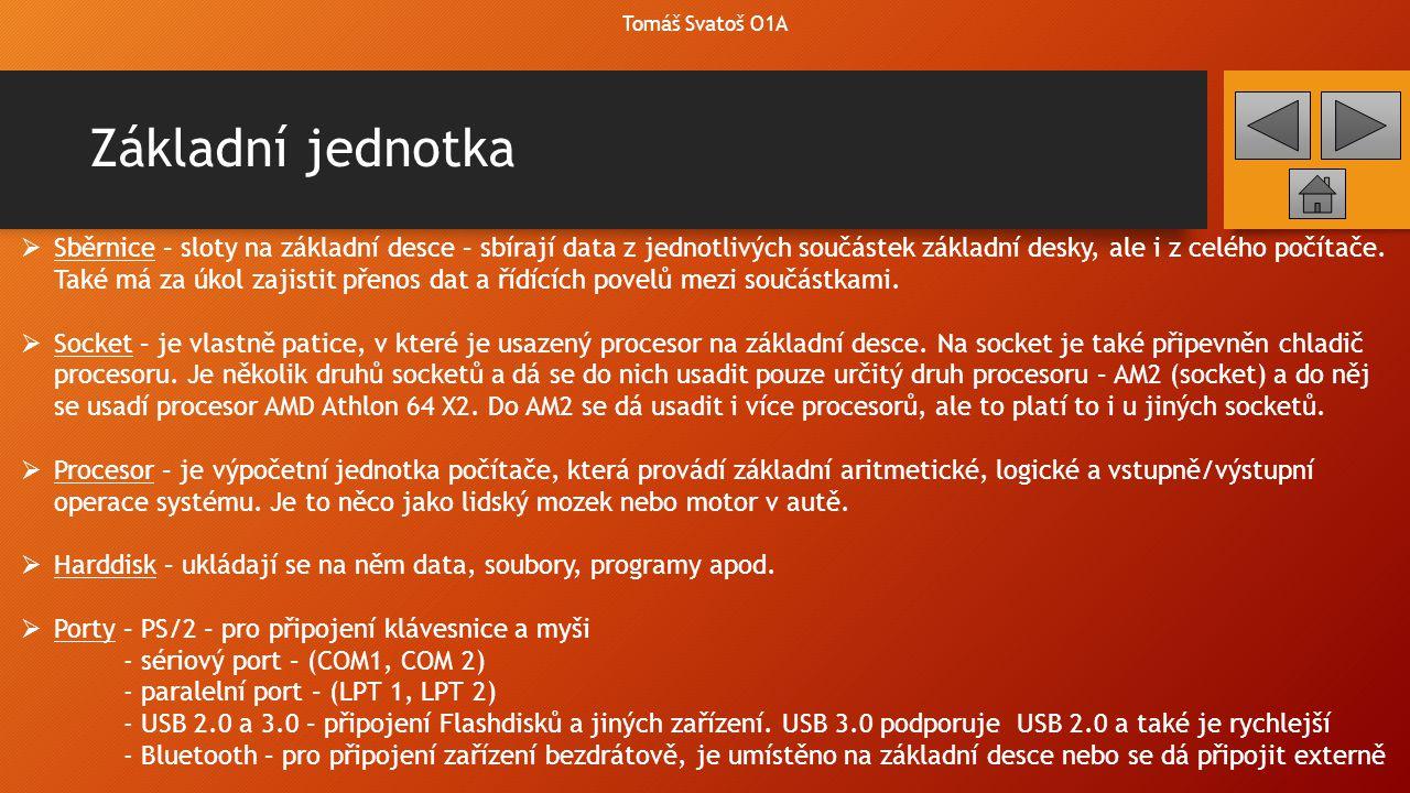 Základní jednotka Tomáš Svatoš O1A  Sběrnice – sloty na základní desce – sbírají data z jednotlivých součástek základní desky, ale i z celého počítač